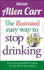 Allen Carr : The Illustrated Easyway to Stop Drinking - Allen Carr