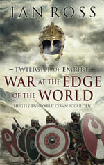 War at the Edge of the World : Twilight of Empire - Ian Ross