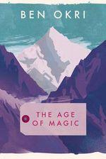 The Age of Magic - Ben Okri