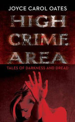 High Crime Area : Tales of Darkness and Dread - Joyce Carol Oates