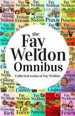Fay Weldon Omnibus : Collected Works of Fay Weldon - Weldon Fay