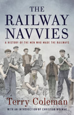 The Railway Navvies : A History of the Men Who Made the Railways - Terry Coleman