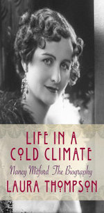 Life in a Cold Climate : Nancy Mitford The Biography - Laura Thompson