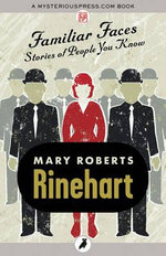 Familiar Faces : Stories of People You Know - Mary Roberts Rinehart