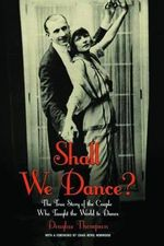 Shall We Dance? : The True Story of the Couple Who Taught the World to Dance - Douglas Thompson