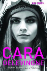 Cara Delevingne -The Most Beautiful Girl in the World - Abi Smith