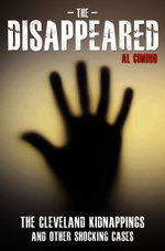 The Disappeared - The Cleveland Kidnappings and Other Shocking Cases - Al Cimino