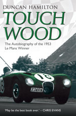 Touch Wood - The Autobiography of the 1953 Le Mans Winner - Duncan Hamilton