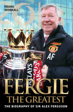 Fergie The Greatest - The Biography of Alex Ferguson - Frank Worrall