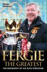 Fergie The Greatest - The Biography of Alex Ferguson - Frank Worrall