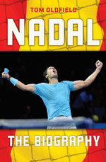 Nadal - The Biography : The Biography - Tom Oldfield