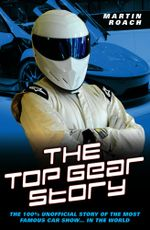 The Top Gear Story - The 100% Unofficial Story of the Most Famous Car Show In The World - Martin Roach