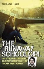 The Runaway Schoolgirl : This is the True Story of My Daughter's Abduction by Her Teacher Jeremy Forrest - Davina Williams