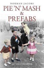 Pie 'n' Mash & Prefabs : My 1950s Childhood - Norman Jacobs