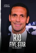 Rio Ferdinand - Five Star - The Biography - Wensley Clarkson