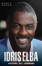 Idris Elba - Actor, DJ, Legend - Nadia Cohen