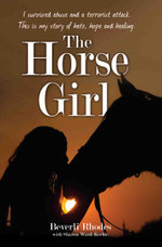 The Horse Girl - I Survived Abuse and a Terrorist Attack - Beverli Rhodes