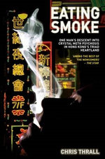 Eating Smoke - One Man's Descent Into Drug Psychosis in Hong Kong's Triad Heartland - Chris Thrall