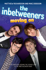 The Inbetweeners - Moving On - The Unofficial Behind-the-Scenes Look at The Inbetweeners Gang - Matthew Richardson