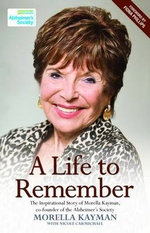 A Life to Remember - The Inspirational Story of Morella Kayman, Co-Founder of the Alzheimer's Society - Morella Kayman
