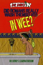 Did Romans Really Wash Themselves In Wee? And Other Freaky, Funny and Horrible History Facts - Noel Botham