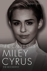 She Can't Stop - Miley Cyrus : The Biography - Sarah Oliver