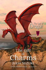The Land of Dragor - Book 1 : The Gift of Charms - Julia Suzuki