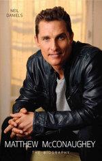 Matthew McConaughey - The Biography - Neil Daniels