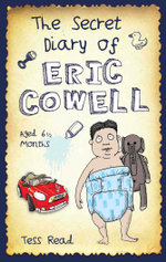The Secret Diary of Eric Cowell - Aged 6 1/2 months - Tess Read