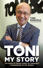 Toni : My Story - The Rags-to-Riches Story of Toni & Guy, 'Hairdresser to the World' - Toni Mascolo