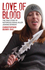 Love of Blood - The True Story of Notorious Serial Killer Joanne Dennehy - Christopher Berry-Dee