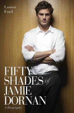 Fifty Shades of Jamie Dornan - A Biography - Louise Ford