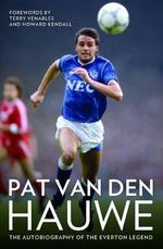 Pat Van Den Hauwe : The Autobiography of the Everton Legend - Pat van den Hauwe