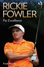 Rickie Fowler : Par Excellence - Timothy West