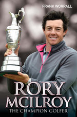 Rory McIlroy - The Champion Golfer - Frank Worrall