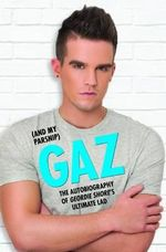 Gaz (and My Parsnip) : The Autobiography of Geordie Shore's Ultimate Lad - Gary Beadle
