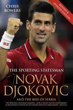 Novak Djokovic and the Rise of Serbia : The Sporting Statesman - Chris Bowers