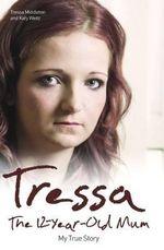 Tressa : The Twelve Year Old Mum: My Story - Tressa Middleton