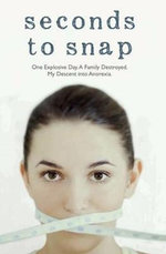 Seconds to Snap : One Explosive Day. A Family Destroyed. My Descent into Anorexia. - Tina McGuff