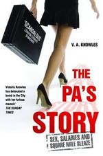 The PA's Story : She Kept Their Diaries. She Kept Their Secrets. She Kept Quiet... Until Now. - V. A. Knowles