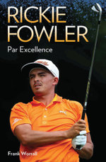 Rickie Fowler - Par Excellence : Par Excellence - Frank Worrall