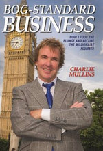 Bog-Standard Business - How I took the plunge and became the Millionaire Plumber - Charlie Mullins