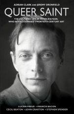 Queer Saint : The Cultured Life of Peter Watson - Adrian Clark