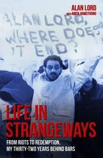 Life in Strangeways : From Riots to Redemption, My Thirty-Two Years Behind Bars - Alan Lord