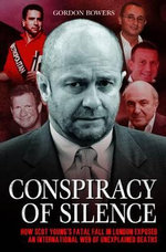 Conspiracy of Silence : Scot Young's Fatal Fall in London Exposed an International Network of Strange Deaths. - Gordon Bowers