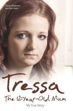 Tressa : The Twelve Year Old Mum - Tressa Middleton