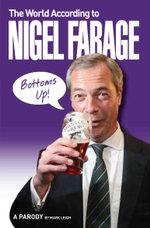 The World According to Nigel Farage - Mark Leigh
