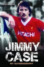 Jimmy Case : My Autobiography - Jimmy Case