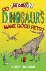 Do Dinosaurs Make Good Pets? : Dr. Dino's Learnatorium - Chris Mitchell