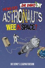How Do Astronauts Wee in Space? : Dr. Dino's Learnatorium - Chris Mitchell